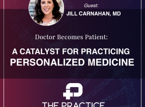 Doctor Becomes Patient: A Catalyst for Practicing Personalized Medicine