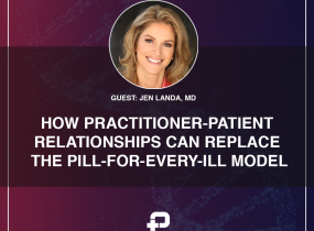 How Practitioner-Patient Relationships Can Replace the Pill-for-Every-Ill Model