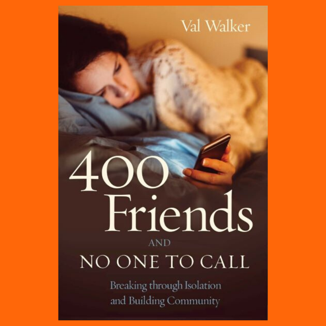 400 Friends and No One to Call: Breaking through Isolation and Building Community with Val Walker