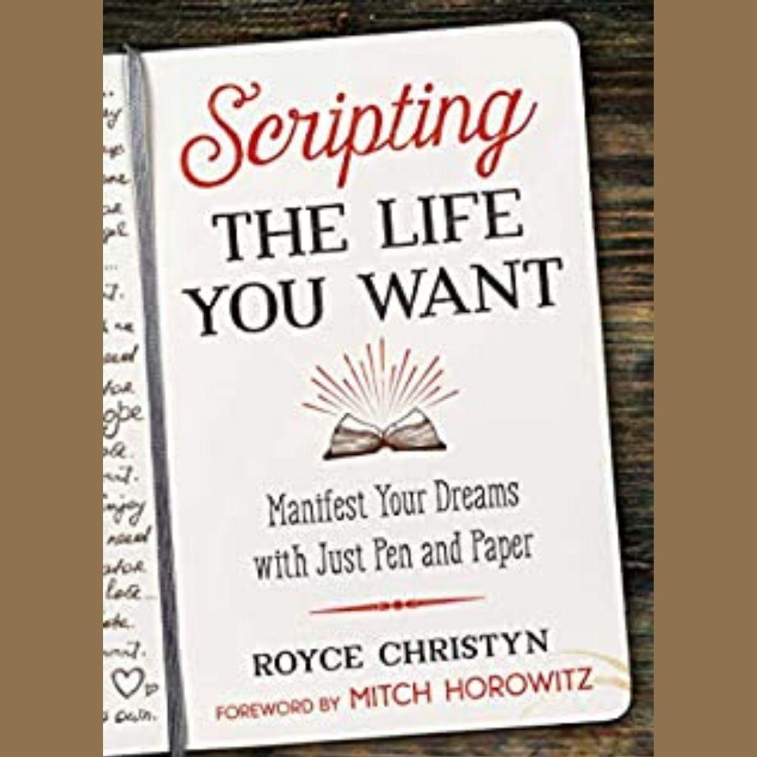 Scripting the Life You Want: Manifest Your Dreams with Just Pen and Paper with Royce Christyn!